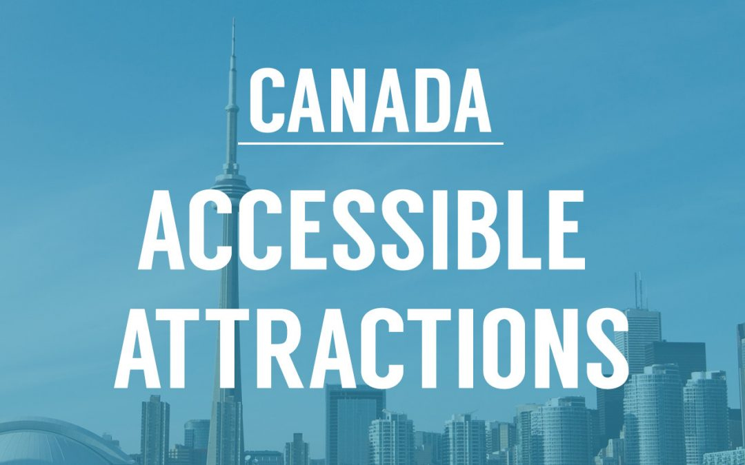 11 Accessible Attractions in Canada