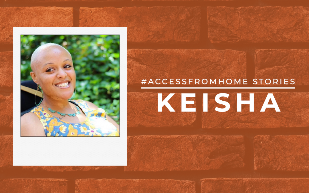 Portrait of Keisha framed inside a polaroid. She is looking to her side and has a big smile. Text next to the photo is the title Access From Home Stories. Underneath it says Keisha in uppercase and in thick block letters.