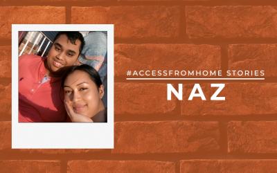 #AccessFromHome Stories: Naz Rahman
